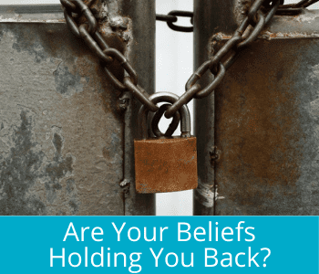 Are your beliefs holding you back?